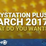 Talking Point What Free May 2017 PlayStation Plus Games Are You After?
